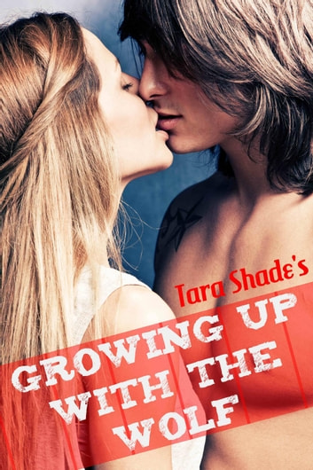 Growing Up with the Wolf (Paranormal Alpha Male BBW Erotic Romance) ebook by Tara Shade