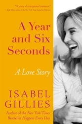 A Year and Six Seconds - A Love Story ebook by Isabel Gillies