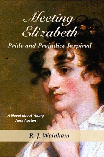 Meeting Elizabeth: Pride and Prejudice Inspired ebook by R. J. Weinkam