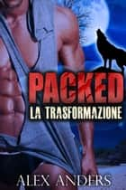 Packed: La trasformazione eBook by Alex Anders