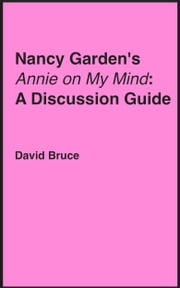 "Nancy Garden's ""Annie on My Mind"": A Discussion Guide ebook by David Bruce"