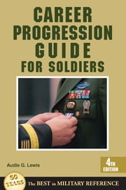 Career Progression Guide for Soldiers - 4th Edition ebook by Audie G. Lewis