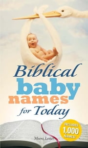 Biblical Baby Names for Today: The Inspiration you need to make the perfect choice for you baby! ebook by Meera Lester