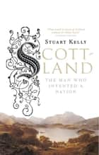 Scott-Land - The Man Who Invented a Nation ebook by Stuart Kelly