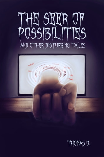 The Seer of Possibilities and Other Disturbing Tales ebook by Thomas O.