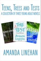 Teens, Trees and Tests - A Collection Of Three Young Adult Novels ebook by Amanda Linehan