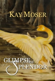 Glimpse of Splendor ebook by Kay Moser