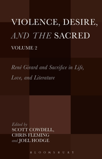 Violence, Desire, and the Sacred, Volume 2 - René Girard and Sacrifice in Life, Love and Literature ebook by