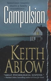 Compulsion - A Novel ebook by Keith Russell Ablow