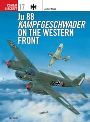 Ju 88 Kampfgeschwader on the Western Front ebook by John Weal,John Weal