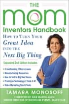 The Mom Inventors Handbook, How to Turn Your Great Idea into the Next Big Thing, Revised and Expanded 2nd Ed ebook by Tamara Monosoff