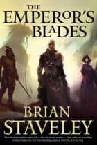 The Emperor's Blades - Chronicle of the Unhewn Throne, Book I ebook by Brian Staveley
