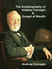 The Autobiography of Andrew Carnegie and the Gospel of Wealth ebook by Andrew Carnegie