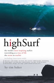 High Surf: The World's Most Inspiring Surfers ebook by Tim Baker