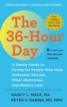 The 36-Hour Day - A Family Guide to Caring for People Who Have Alzheimer Disease, Other Dementias, and Memory Loss eBook by Nancy L. Mace, Peter V. Rabins