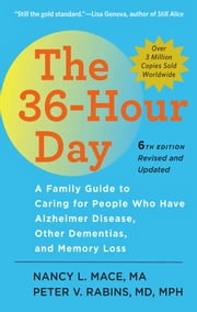 The 36-Hour Day - A Family Guide to Caring for People Who Have Alzheimer Disease, Other Dementias, and Memory Loss ebook by Nancy L. Mace, MA, Peter V. Rabins,...