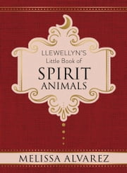 Llewellyn's Little Book of Spirit Animals ebook by Melissa Alvarez