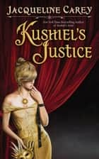 Kushiel's Justice ebook by Jacqueline Carey