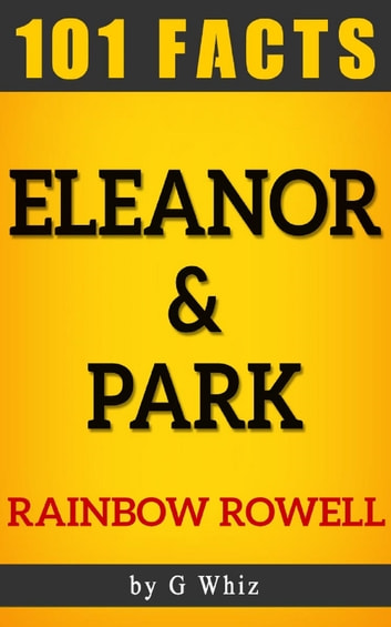 Eleanor Park By Rainbow Rowell 101 Facts Ebook By Gwhiz Books