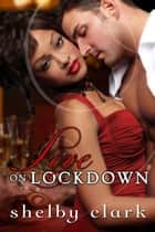Love on Lockdown ebook by Shelby Clark