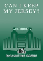 Can I Keep My Jersey? - 11 Teams, 5 Countries, and 4 Years in My Life as a Basketball Vagabond ebook by Chuck Klosterman,Paul Shirley