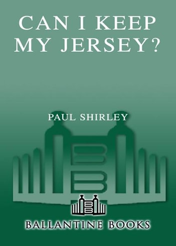Can I Keep My Jersey? - 11 Teams, 5 Countries, and 4 Years in My Life as a Basketball Vagabond ebook by Paul Shirley