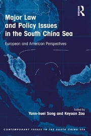 Major Law and Policy Issues in the South China Sea - European and American Perspectives ebook by Yann-huei Song, Keyuan Zou
