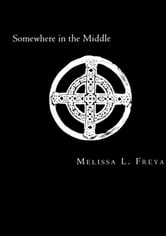 Somewhere in the Middle ebook by Melissa L. Freya