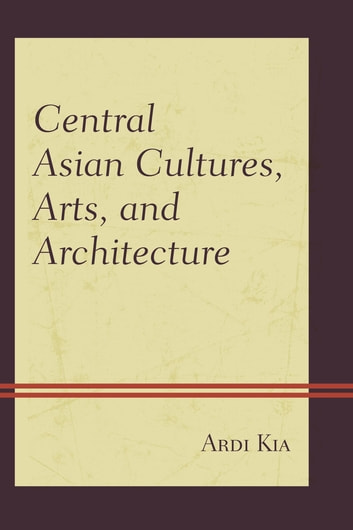 Central asian cultures arts and architecture ebook by ardi kia central asian cultures arts and architecture ebook by ardi kia fandeluxe Choice Image