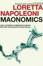 Maonomics - Why Chinese Communists Make Better Capitalists Than We Do ebook by Loretta Napoleoni, Stephen Twilley