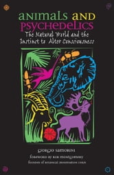 Animals and Psychedelics - The Natural World and the Instinct to Alter Consciousness ebook by Giorgio Samorini