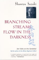 Branching Streams Flow in the Darkness: Zen Talks on the Sandokai ebook by Suzuki, Shunryu