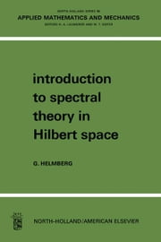Introduction to Spectral Theory in Hilbert Space: North-Holland Series in Applied Mathematics and Mechanics ebook by Helmberg, Gilbert