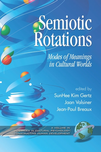 Semiotic Rotations - Modes of Meanings in Cultural Worlds ebook by