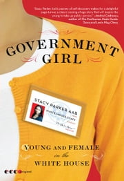 Government Girl - Young and Female in the White House ebook by Stacy Parker Aab