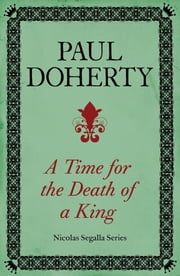 A Time for the Death of a King (Nicholas Segalla 1) ebook by Paul Doherty