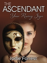 The Ascendant - Your Rising Sign ebook by Jodie Forrest