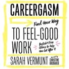 Careergasm - Find Your Way to Feel-Good Work audiobook by Sarah Vermunt, Christine Brubaker