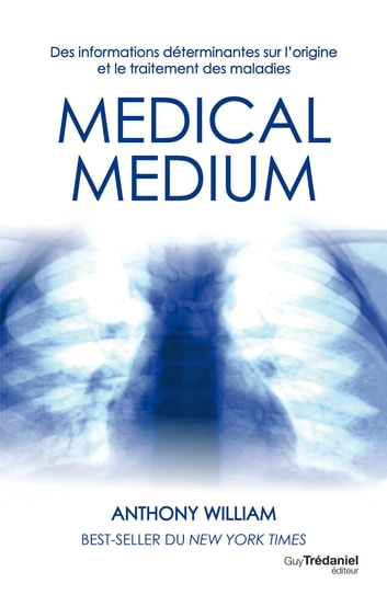 Médical médium - Des informations déterminantes sur l'origine et le traitement des maladies ebook by Anthony William