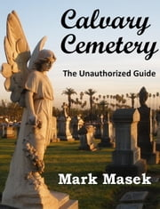 Calvary Cemetery: The Unauthorized Guide ebook by Mark Masek