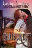 Indiscreet eBook by Carolyn Faulkner