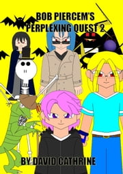 Bob Piercem's Perplexing Quest 2 ebook by David Cathrine