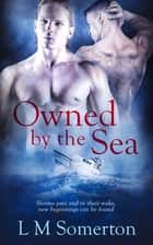 Owned by the Sea ebook by LM Somerton