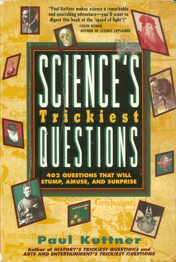 Science's Trickiest Questions - 402 Questions That Will Stump, Amuse, And Surprise ebook by Paul Kuttner