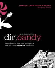Dirt Candy: A Cookbook - Flavor-Forward Food from the Upstart New York City Vegetarian Restaurant ebook by Amanda Cohen,Ryan Dunlavey,Grady Hendrix