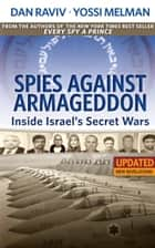 Spies Against Armageddon -- Inside Israel's Secret Wars - Updated & Revised eBook by Dan Raviv, Yossi Melman