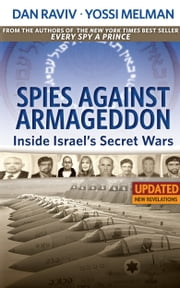 Spies Against Armageddon -- Inside Israel's Secret Wars - Updated & Revised ebook by Dan Raviv,Yossi Melman