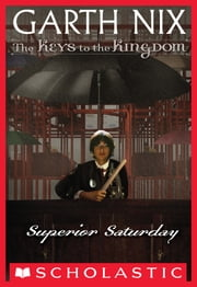 The Keys to the Kingdom #6: Superior Saturday ebook by Garth Nix