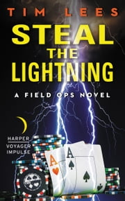 Steal the Lightning - A Field Ops Novel ebook by Tim Lees