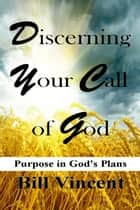 Discerning Your Call of God ebook by Bill Vincent